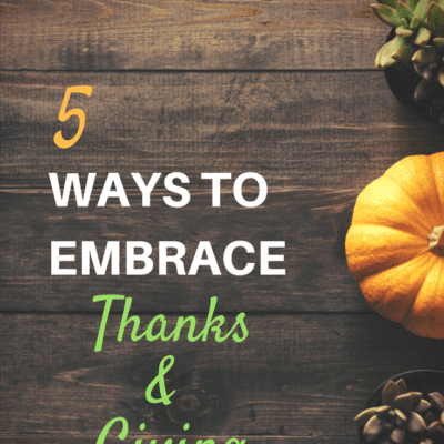 """5 WAYS TO EMBRACE """"THANKS"""" AND """"GIVING"""""""