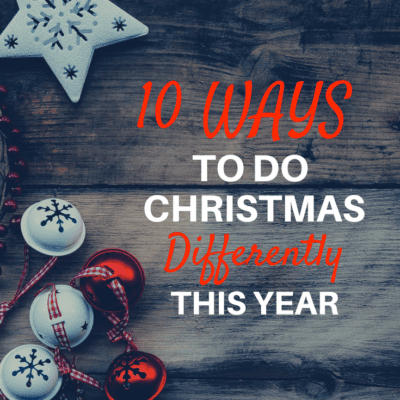 10 WAYS TO DO CHRISTMAS DIFFERENTLY THIS YEAR
